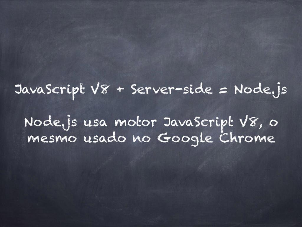 JavaScript V8 + Server-side = Node.js Node.js ...