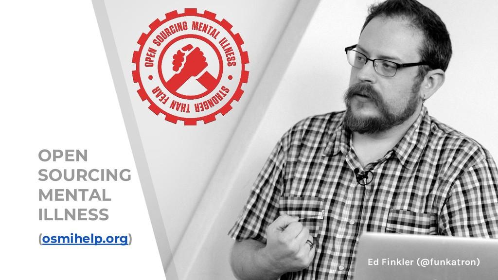 Ed Finkler (@funkatron) OPEN SOURCING MENTAL IL...