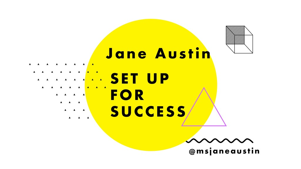 SET UP FOR SUCCESS Jane Aus t in @msjaneaus t in