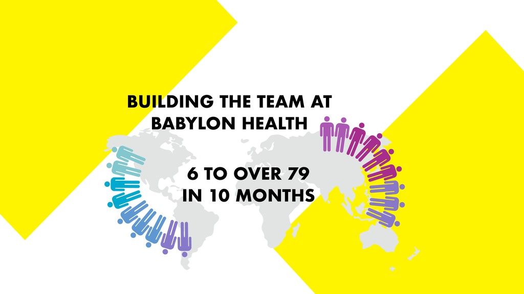 BUILDING THE TEAM AT BABYLON HEALTH 6 TO OVER 7...