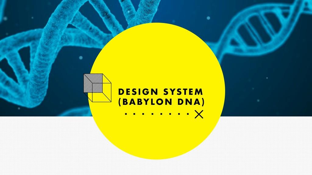 DESIGN SYSTEM (BABYLON DNA)