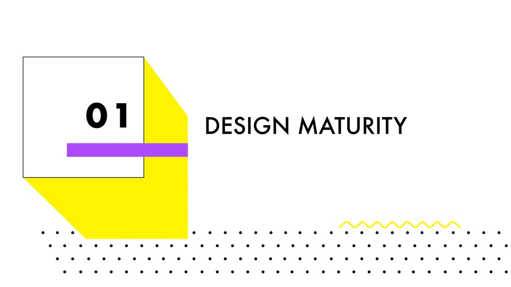01 DESIGN MATURITY