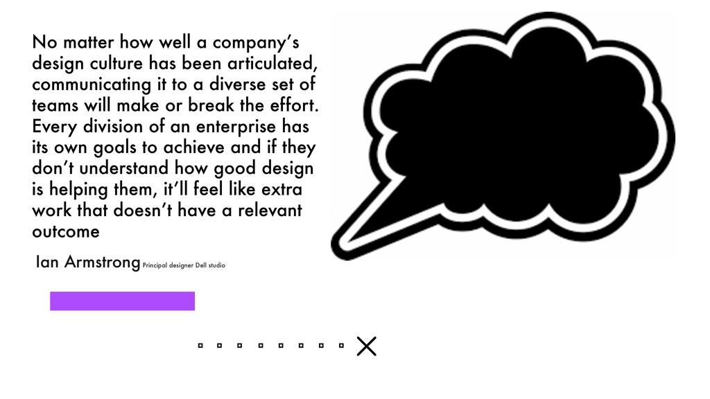 No matter how well a company's design culture h...