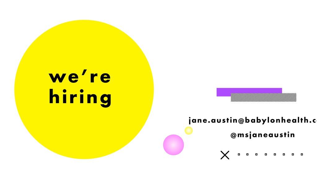 we're hiring @msjaneaustin jane.austin@babylonh...