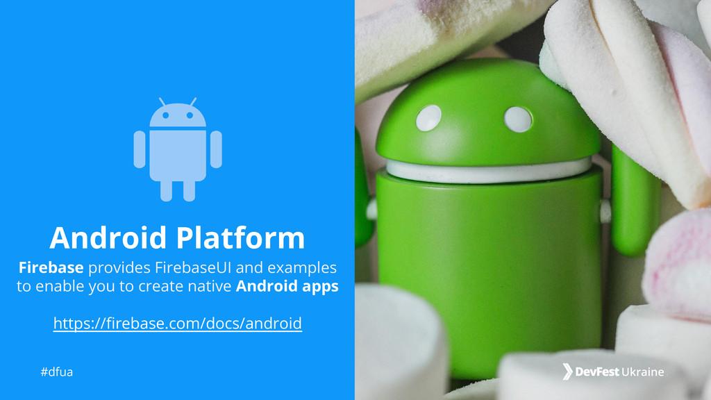 #dfua Android Platform Firebase provides Fireba...