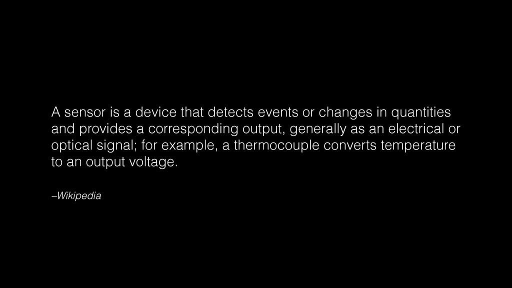 –Wikipedia A sensor is a device that detects ev...