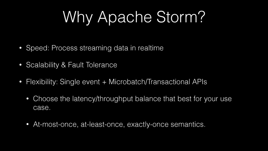 Why Apache Storm? • Speed: Process streaming da...