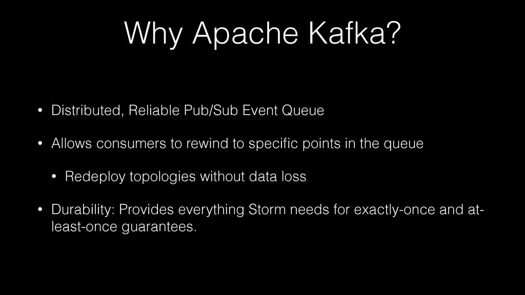 Why Apache Kafka? • Distributed, Reliable Pub/S...