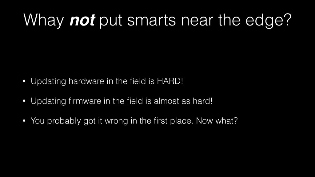 Whay not put smarts near the edge? • Updating h...