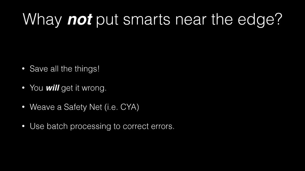 Whay not put smarts near the edge? • Save all t...