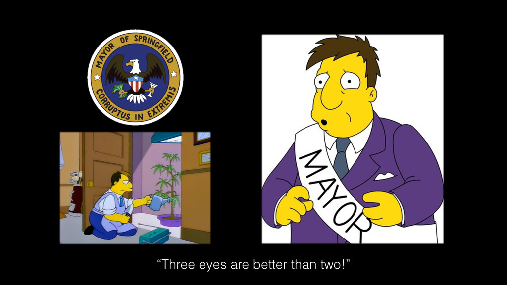 """""""Three eyes are better than two!"""""""