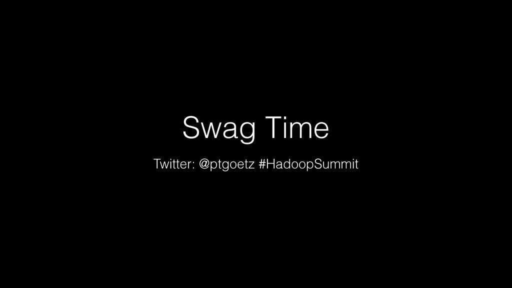 Swag Time Twitter: @ptgoetz #HadoopSummit