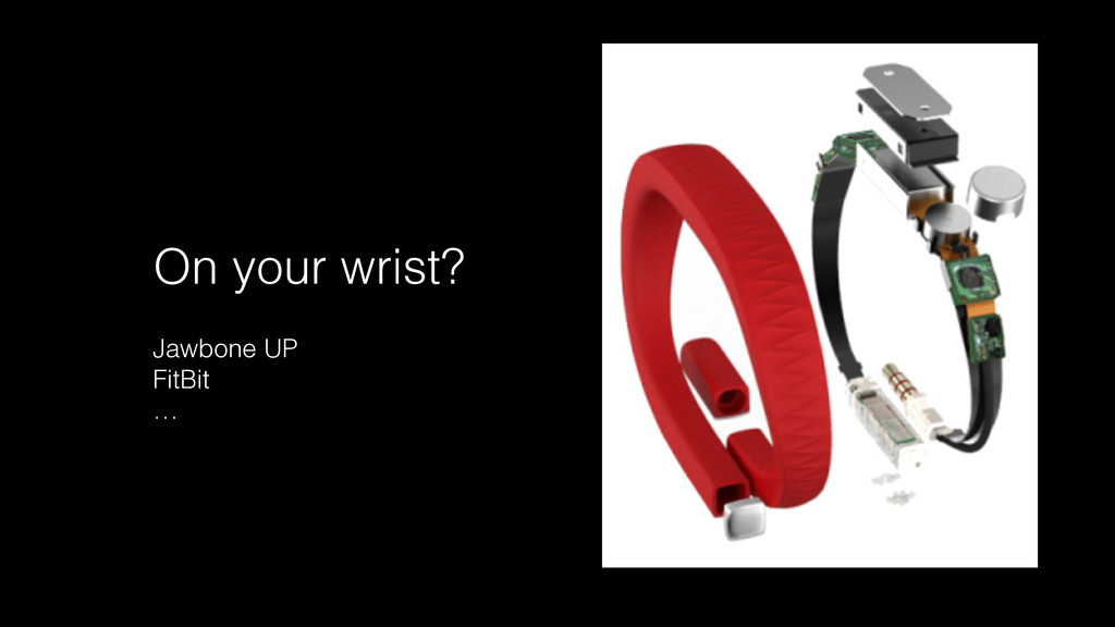 On your wrist? Jawbone UP FitBit …