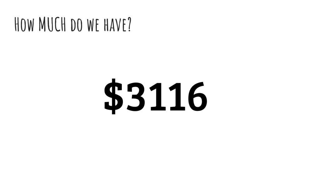 How MUCH do we have? $3116