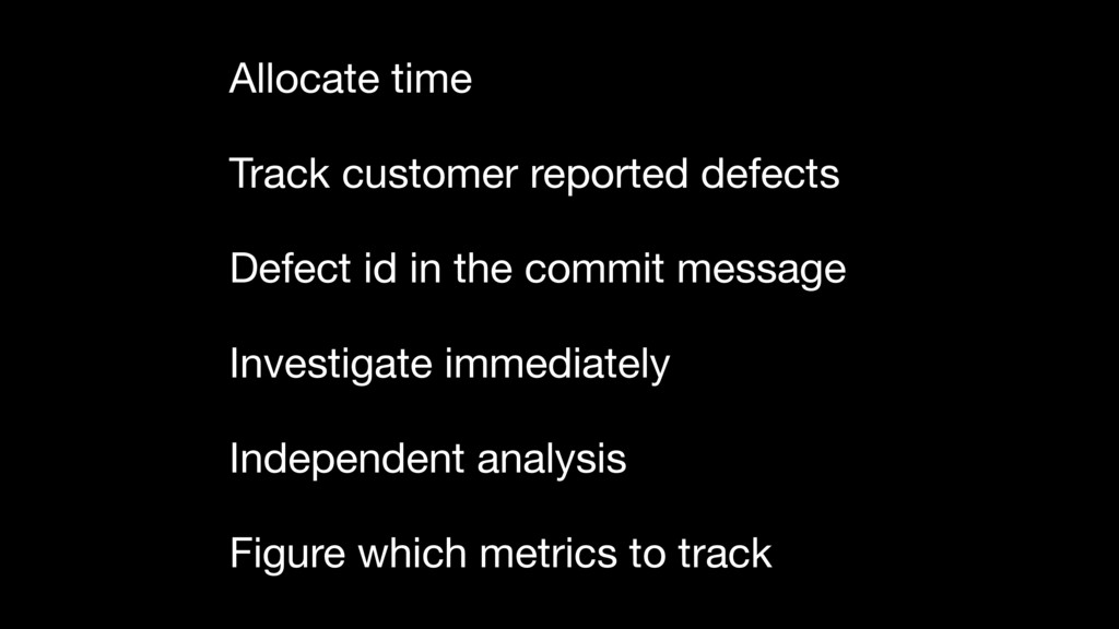 Allocate time Track customer reported defects D...