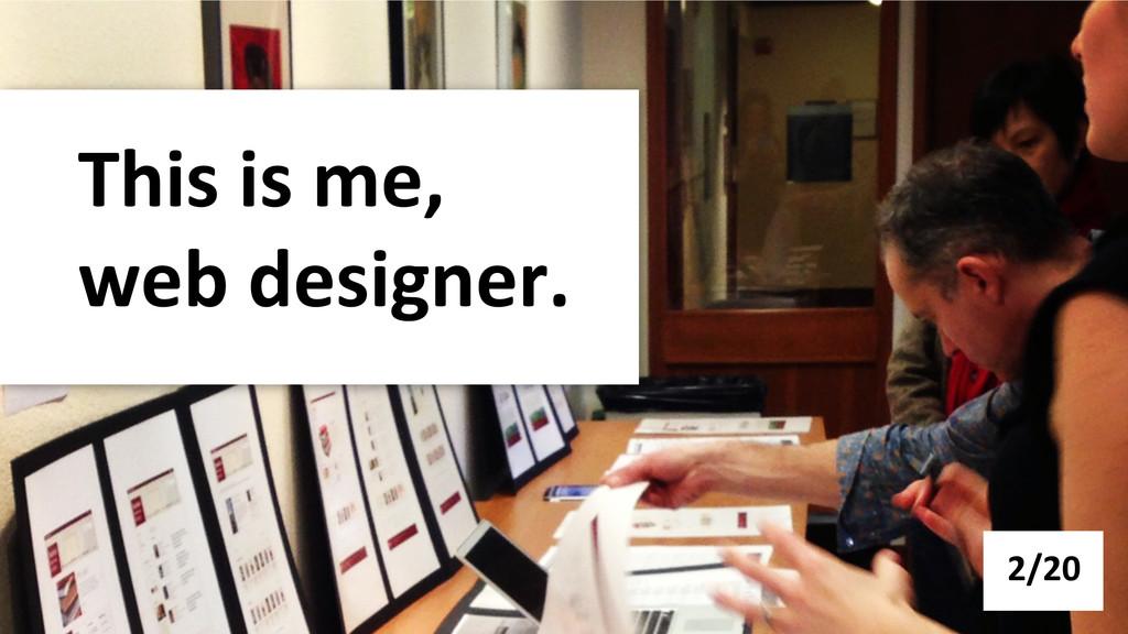 This is me,   web designer.  ...