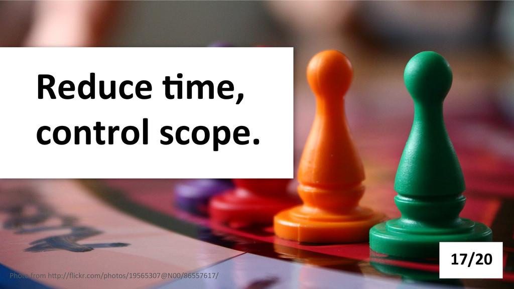 Reduce -me,  control scope.  17/20...