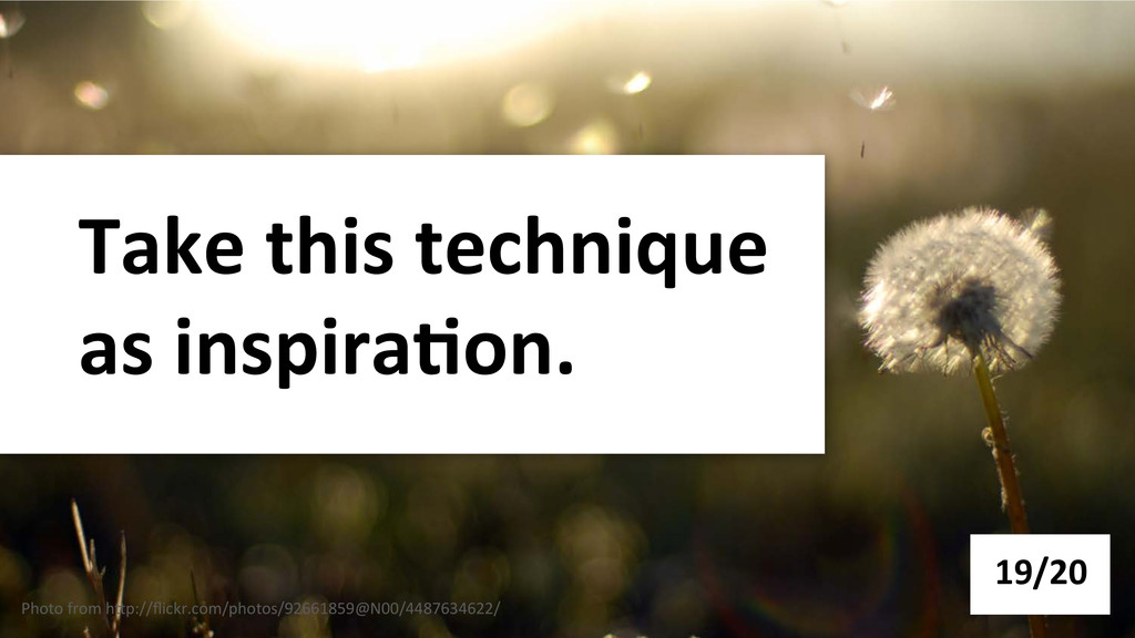 Take this technique  as inspira-on....