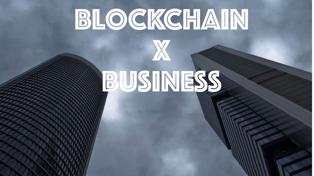 BloCKCHain x BUSINESS