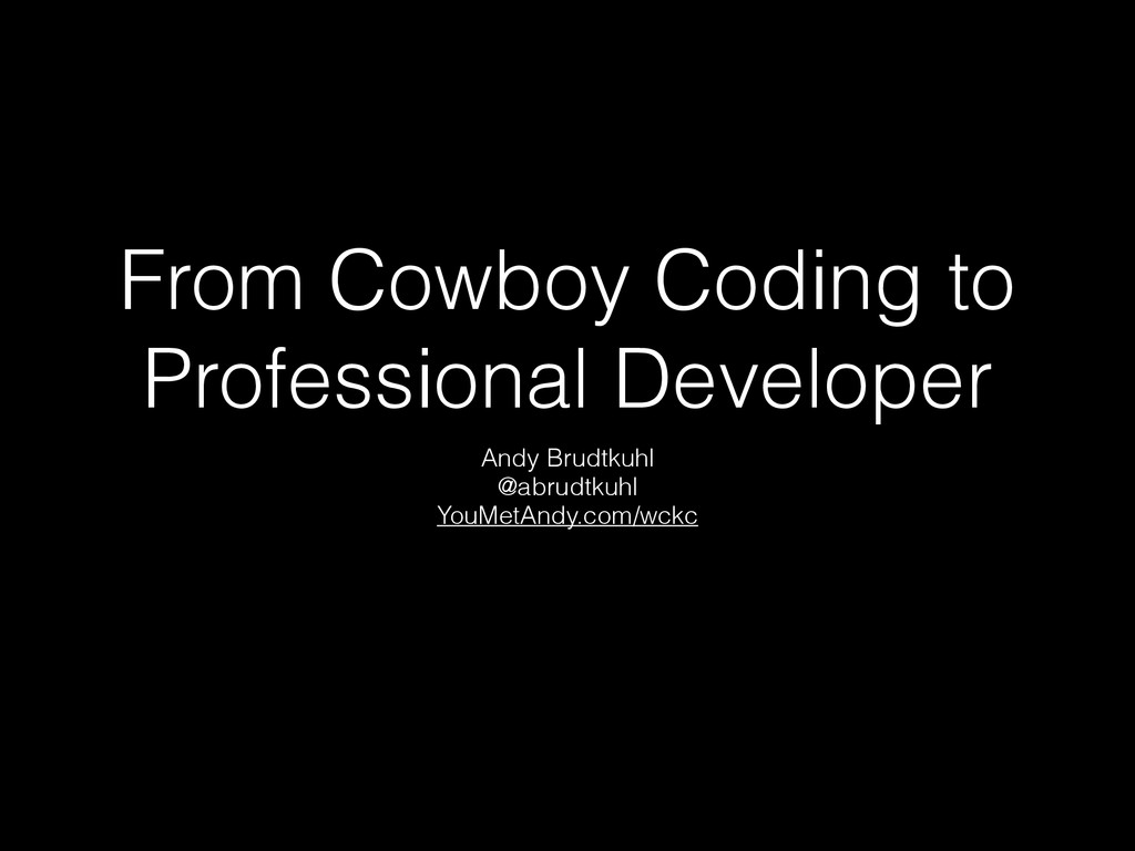 From Cowboy Coding to Professional Developer An...