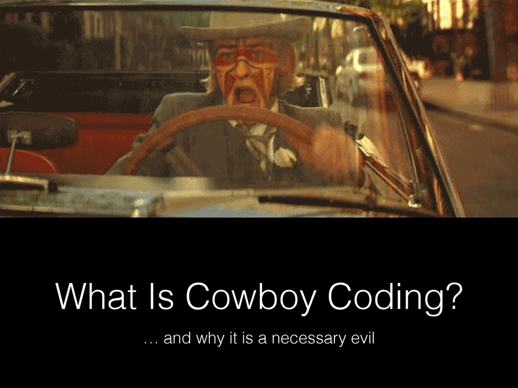 What Is Cowboy Coding? … and why it is a necess...