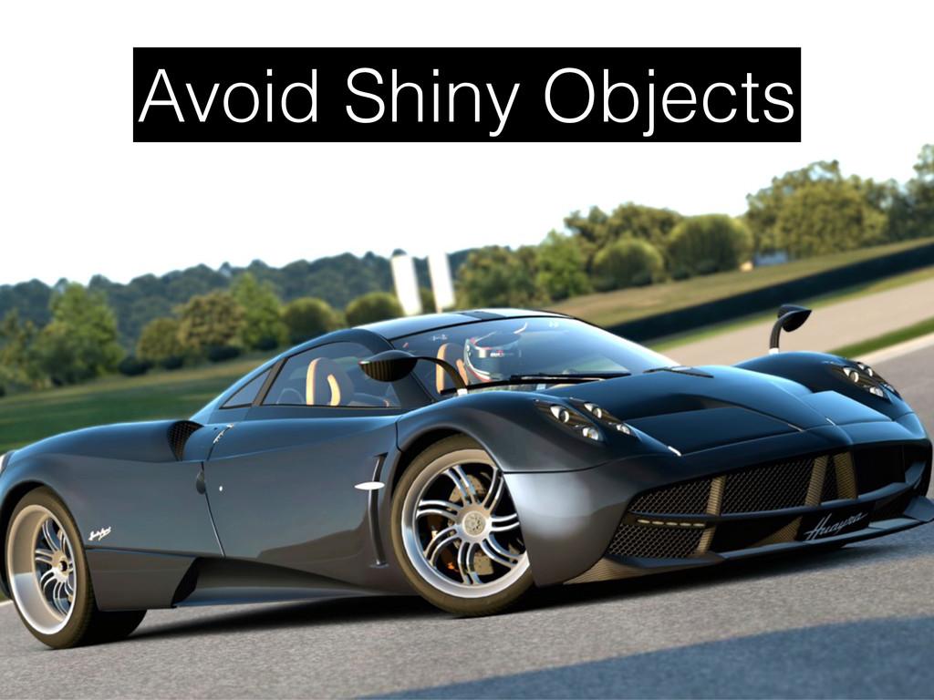 Avoid Shiny Objects