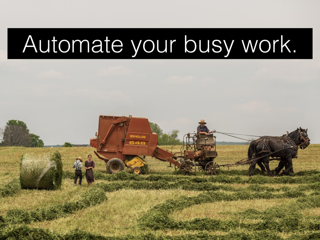 Automate your busy work.