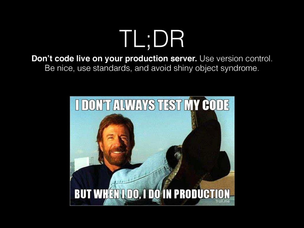 TL;DR Don't code live on your production server...