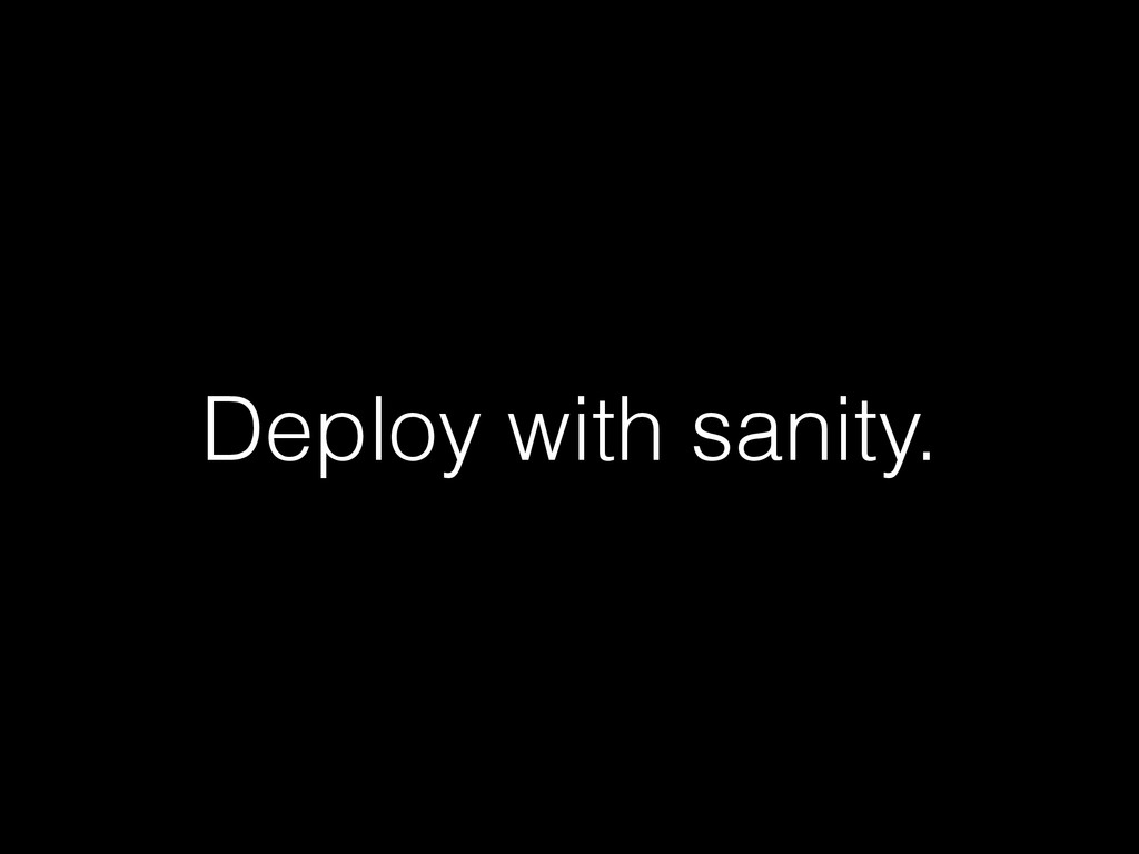 Deploy with sanity.