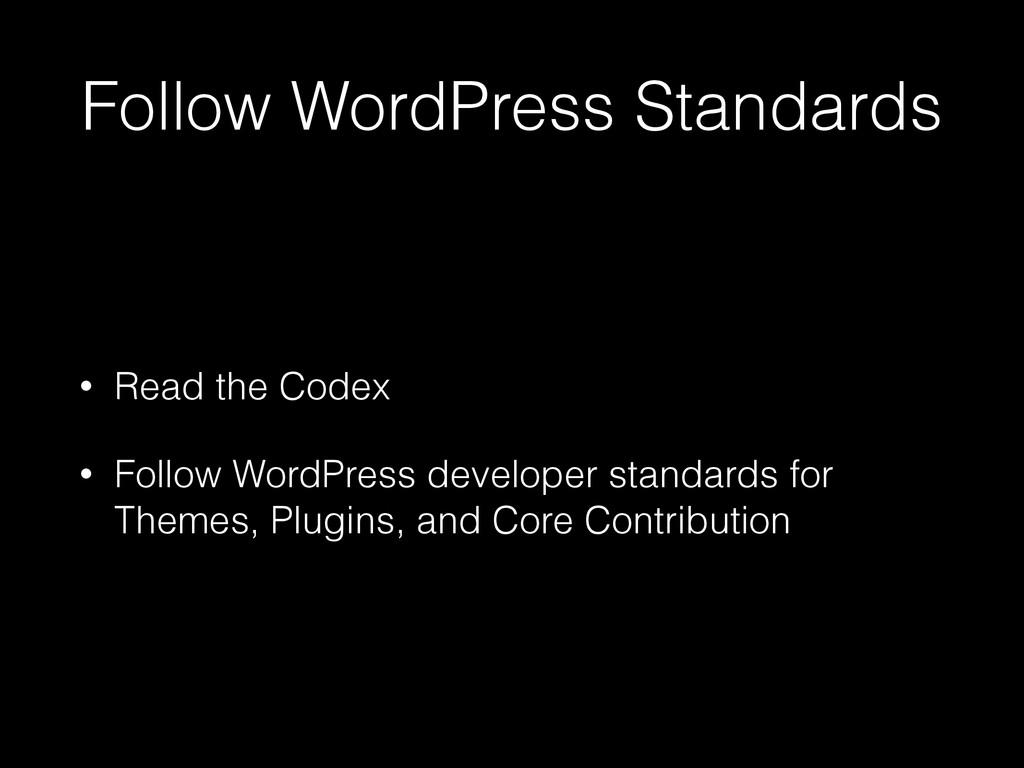 Follow WordPress Standards • Read the Codex • F...