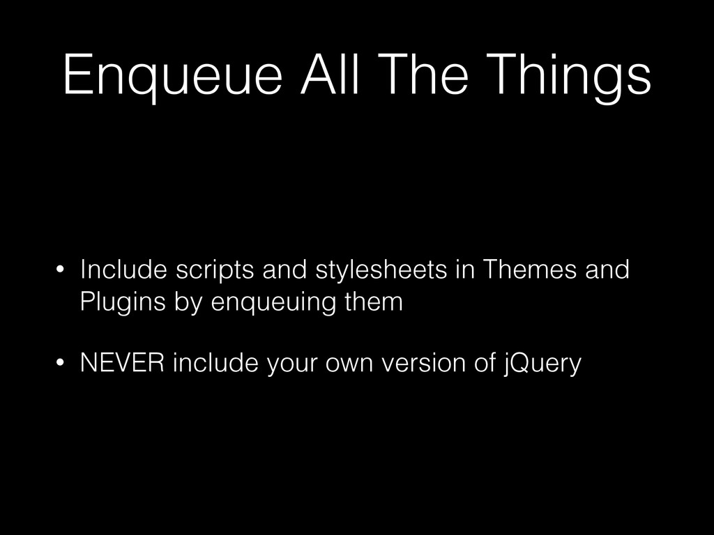 Enqueue All The Things • Include scripts and st...