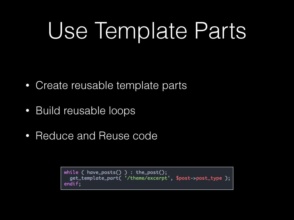 Use Template Parts • Create reusable template p...