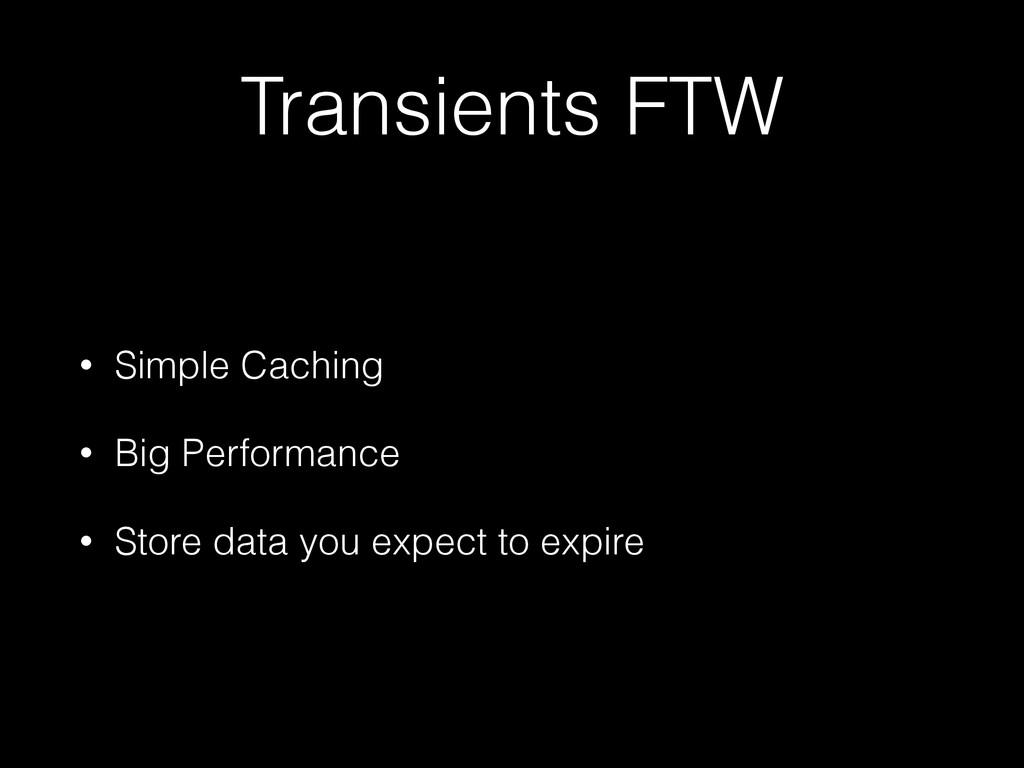 Transients FTW • Simple Caching • Big Performan...