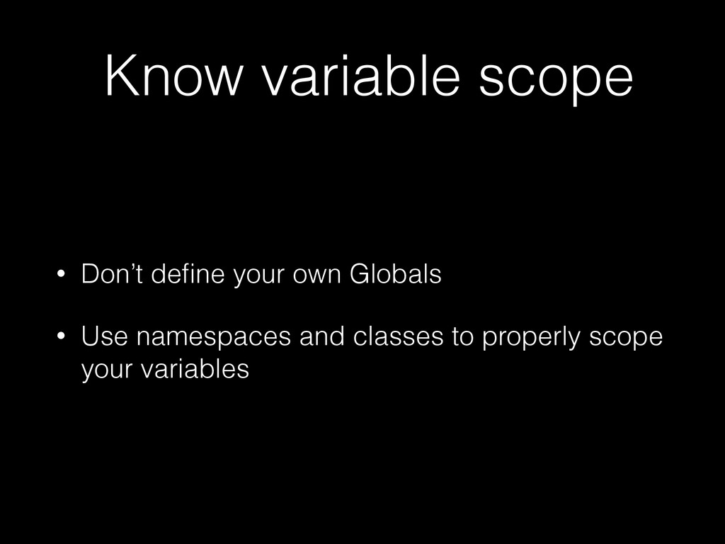 Know variable scope • Don't define your own Glob...