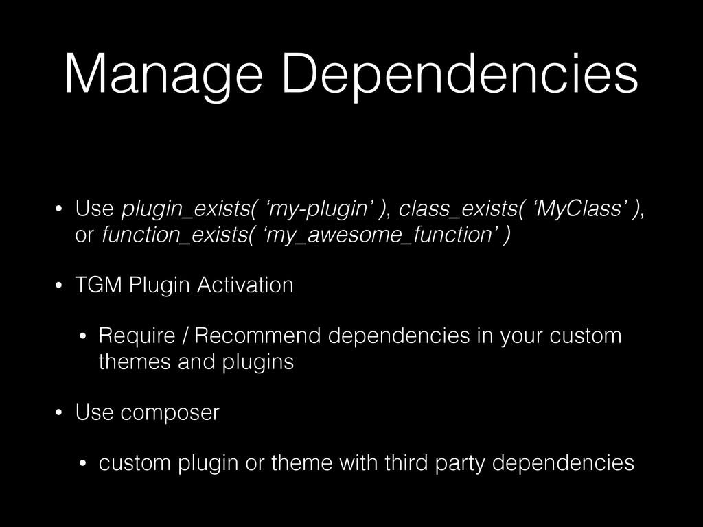 Manage Dependencies • Use plugin_exists( 'my-pl...