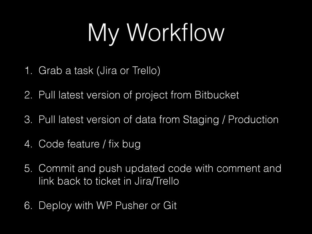 My Workflow 1. Grab a task (Jira or Trello) 2. P...