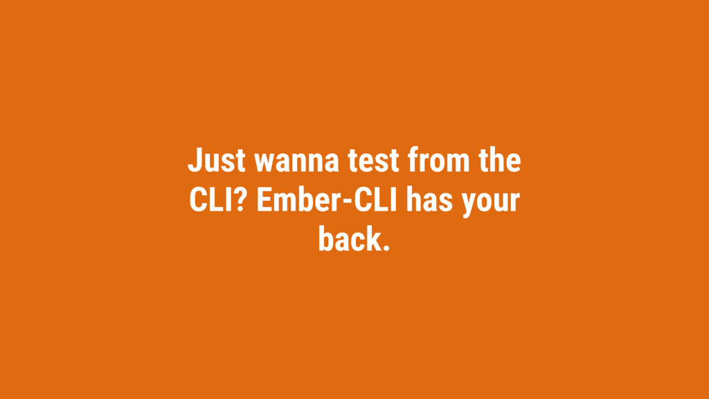 Just wanna test from the CLI? Ember-CLI has you...
