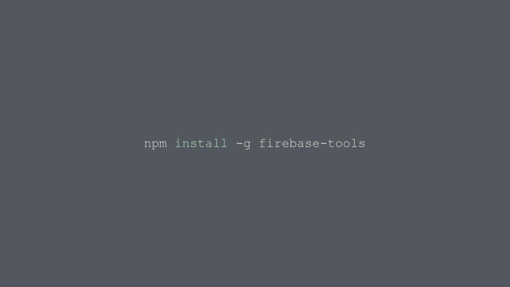npm install -g firebase-tools
