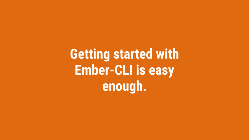 Getting started with Ember-CLI is easy enough.
