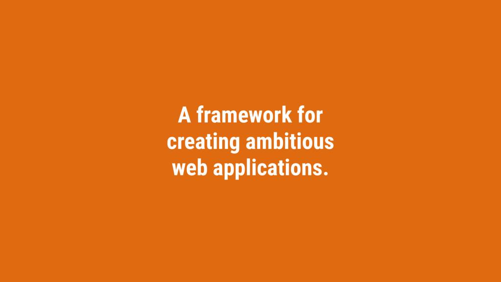 A framework for creating ambitious web applicat...