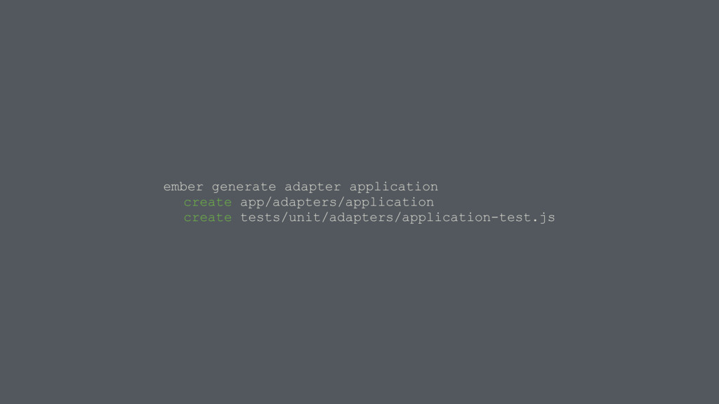 ember generate adapter application create app/a...