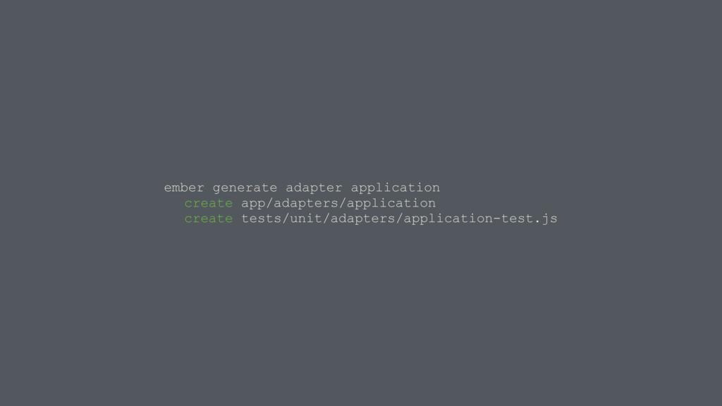 ember generate adapter application create app/a...