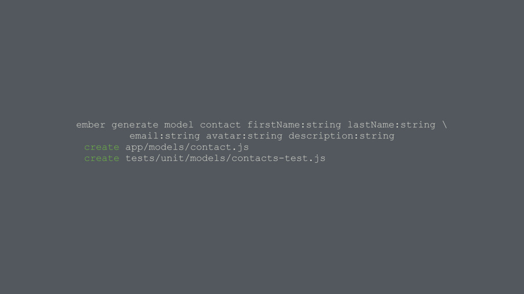 ember generate model contact firstName:string l...