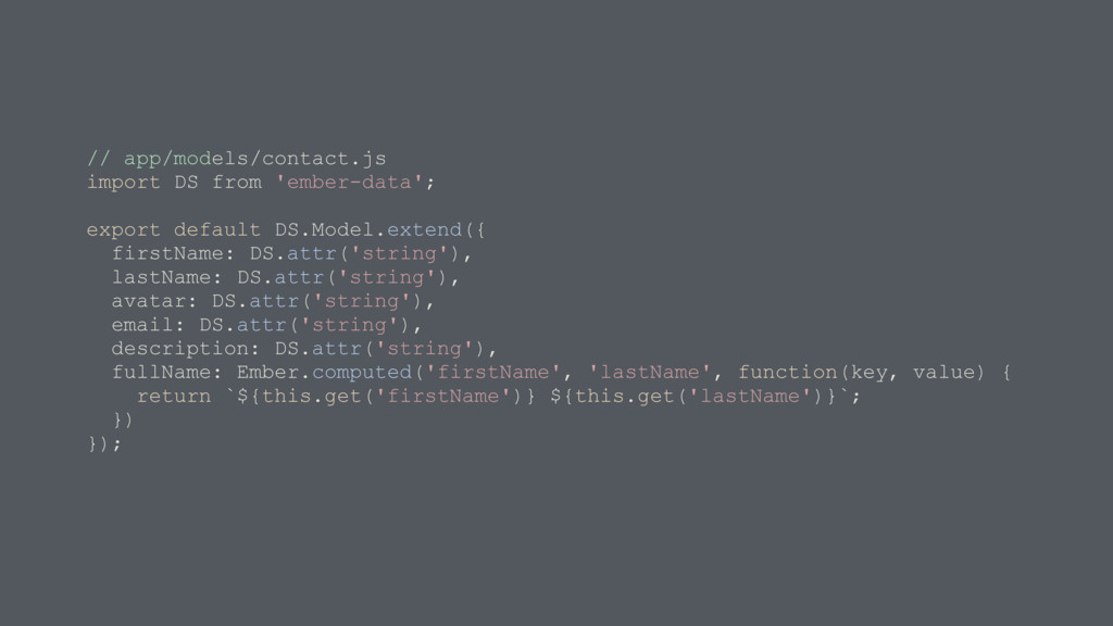 // app/models/contact.js import DS from 'ember-...