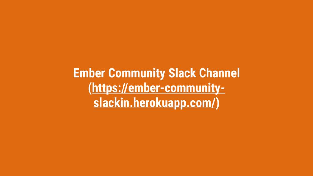 Ember Community Slack Channel (https://ember-co...
