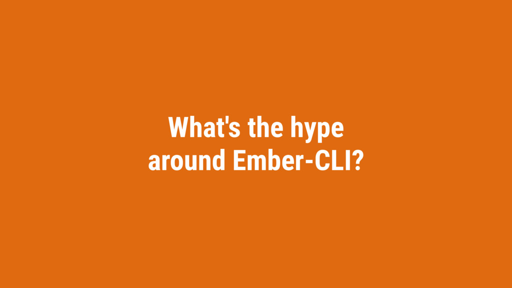 What's the hype around Ember-CLI?
