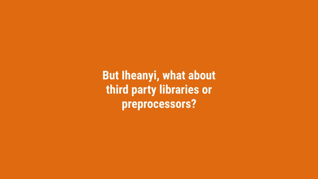 But Iheanyi, what about third party libraries o...