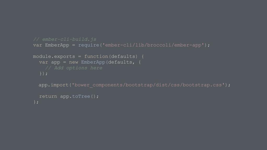 // ember-cli-build.js var EmberApp = require('e...