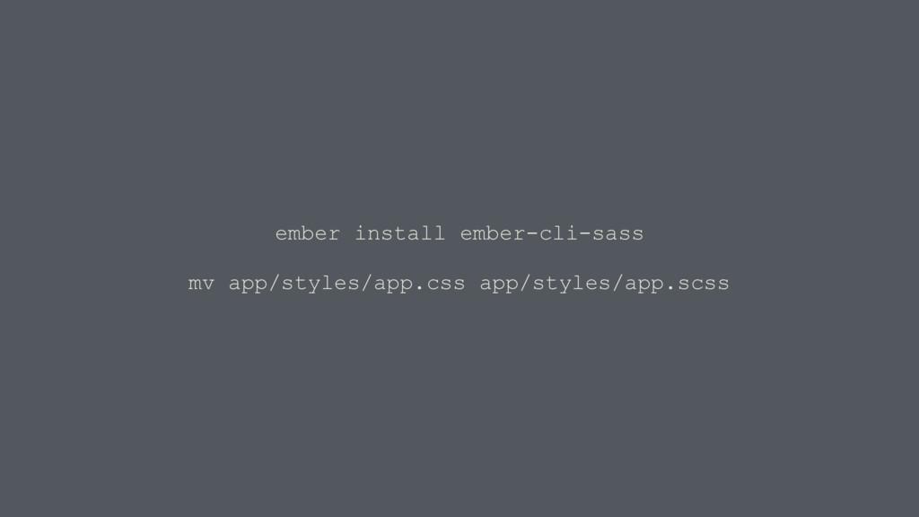 ember install ember-cli-sass mv app/styles/app....