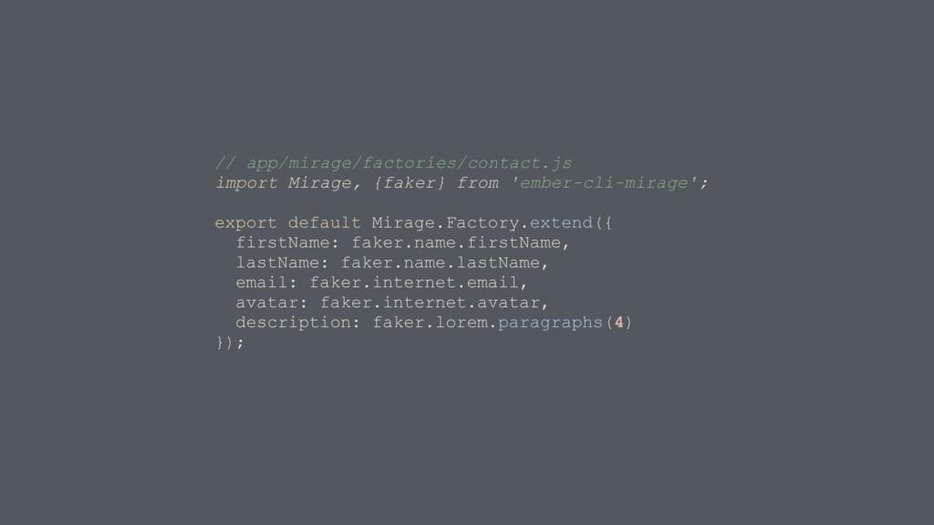 // app/mirage/factories/contact.js import Mirag...